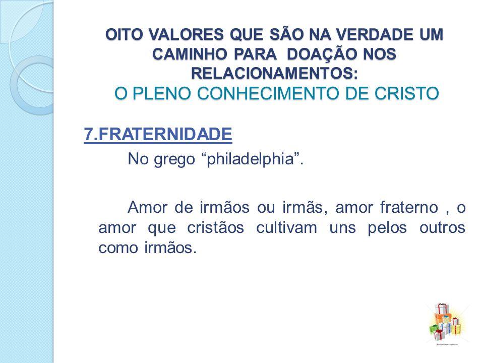 7.fraternidade No grego philadelphia .