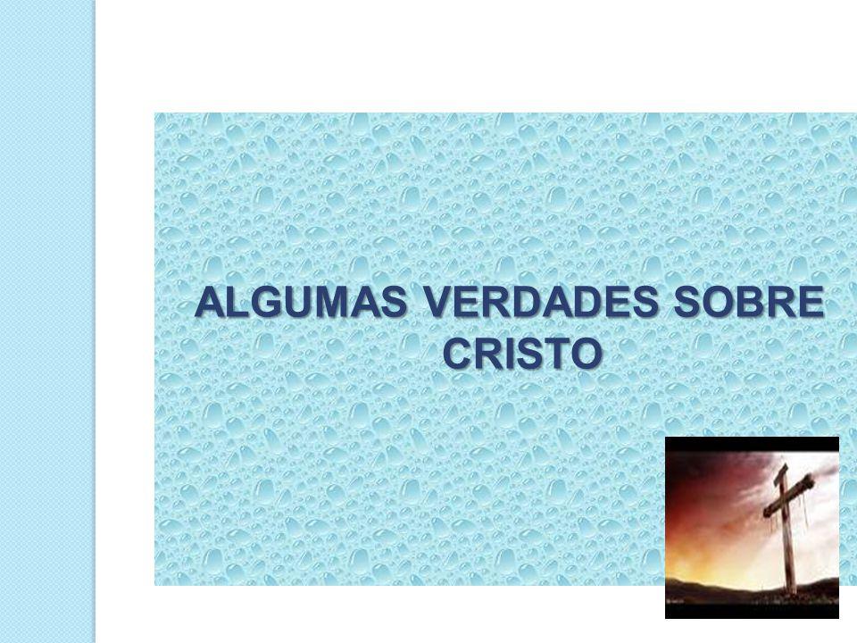 ALGUMAS VERDADES SOBRE CRISTO