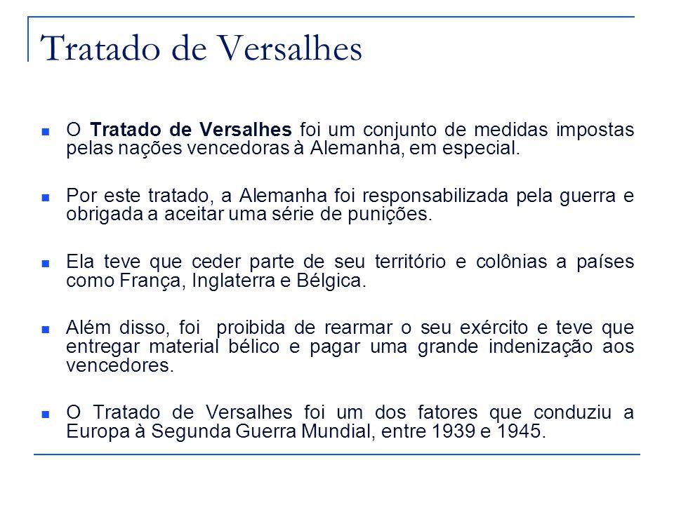 Tratado de Versalhes O Tratado de Versalhes foi um conjunto de medidas impostas pelas nações vencedoras à Alemanha, em especial.