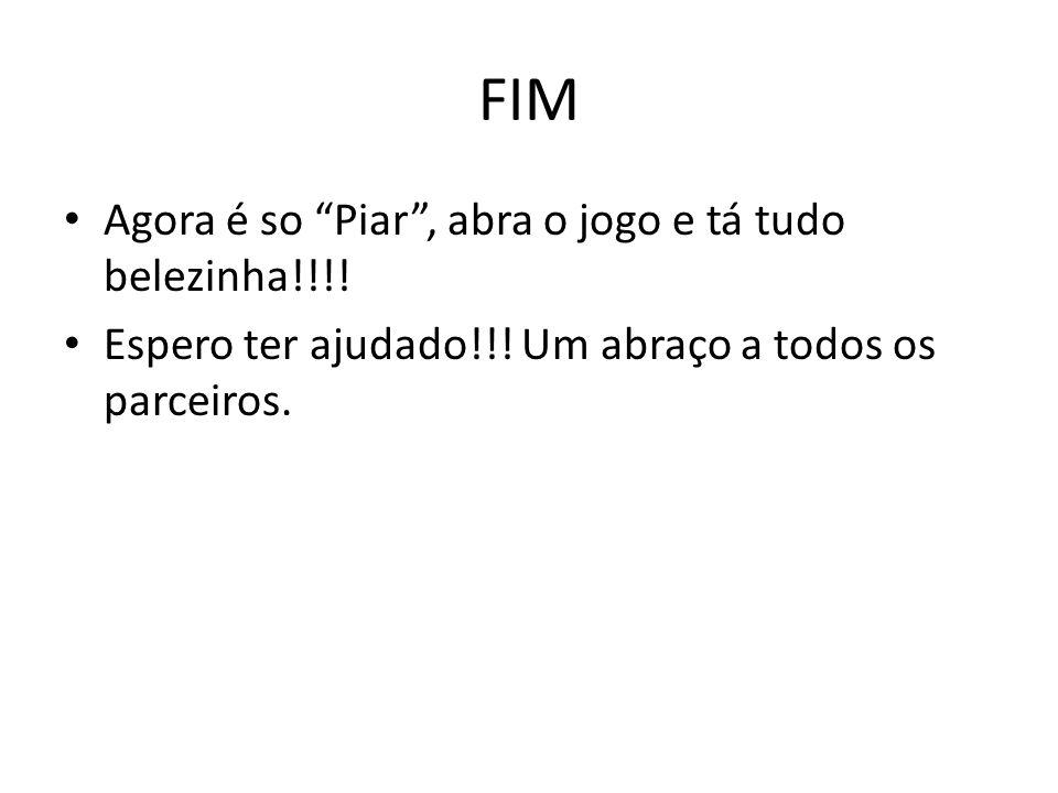FIM Agora é so Piar , abra o jogo e tá tudo belezinha!!!!
