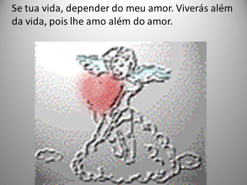 Se tua vida, depender do meu amor