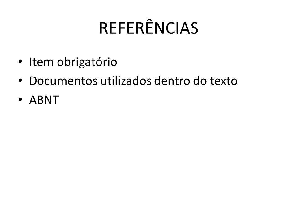 REFERÊNCIAS Item obrigatório Documentos utilizados dentro do texto