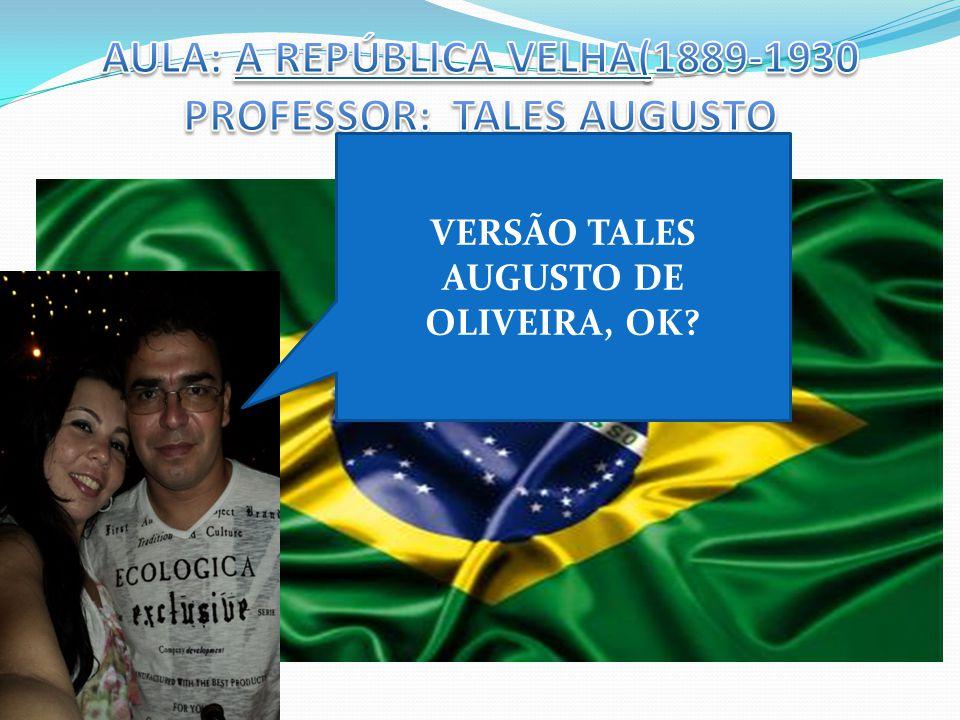 AULA: A REPÚBLICA VELHA(1889-1930 PROFESSOR: TALES AUGUSTO