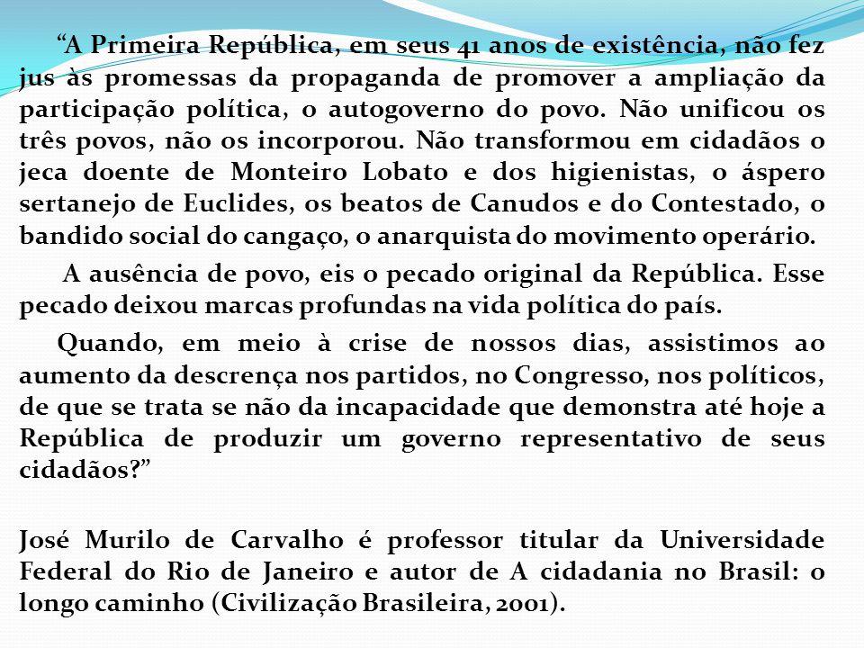 A Primeira República, em seus 41 anos de existência, não fez jus às promessas da propaganda de promover a ampliação da participação política, o autogoverno do povo.