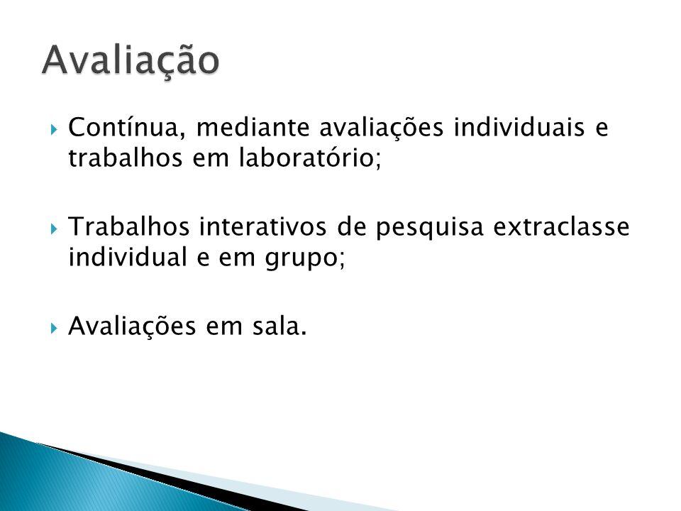 Avaliação Contínua, mediante avaliações individuais e trabalhos em laboratório;