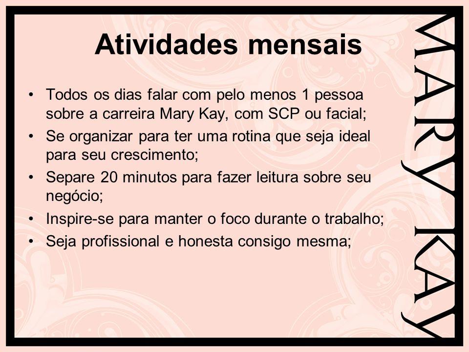 Atividades mensais Todos os dias falar com pelo menos 1 pessoa sobre a carreira Mary Kay, com SCP ou facial;