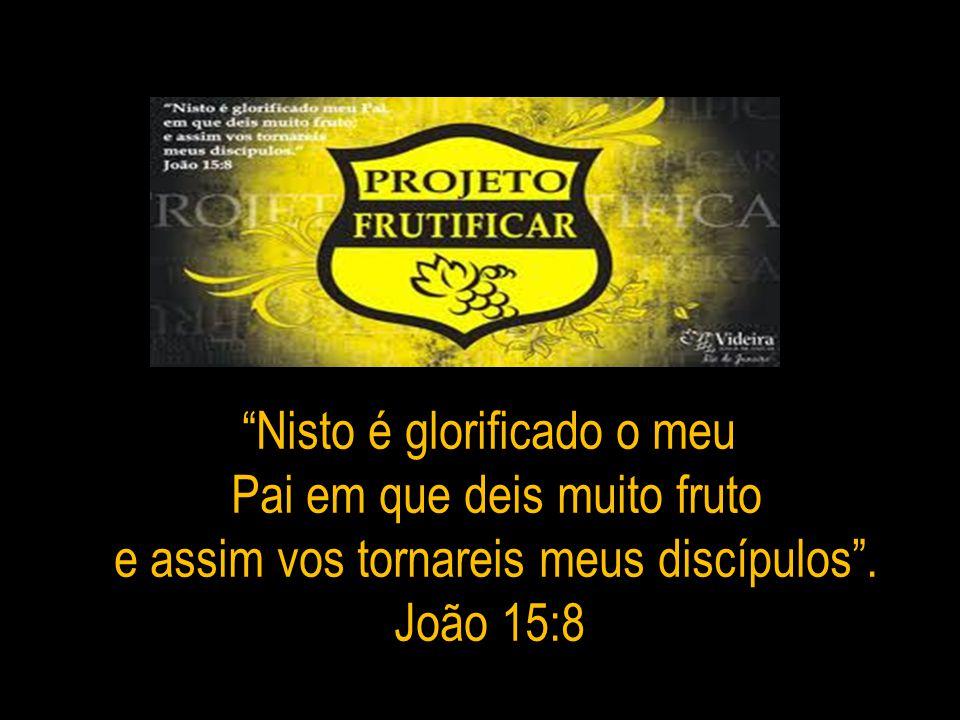 Nisto é glorificado o meu Pai em que deis muito fruto