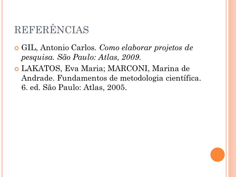 REFERÊNCIAS GIL, Antonio Carlos. Como elaborar projetos de pesquisa. São Paulo: Atlas, 2009.