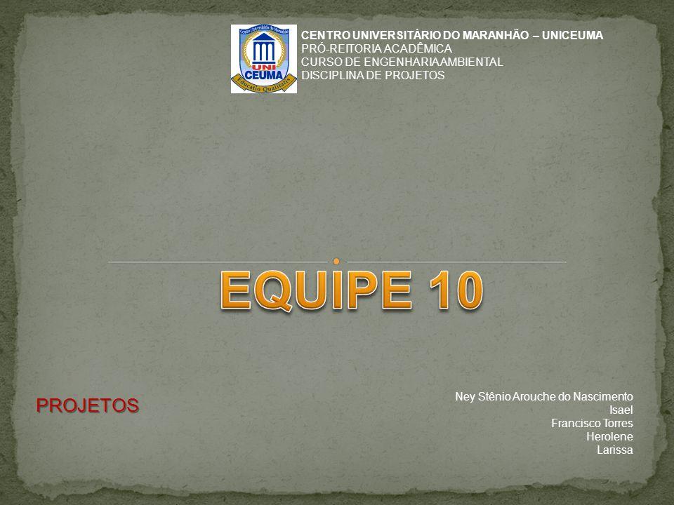 EQUIPE 10 PROJETOS CENTRO UNIVERSITÁRIO DO MARANHÃO – UNICEUMA