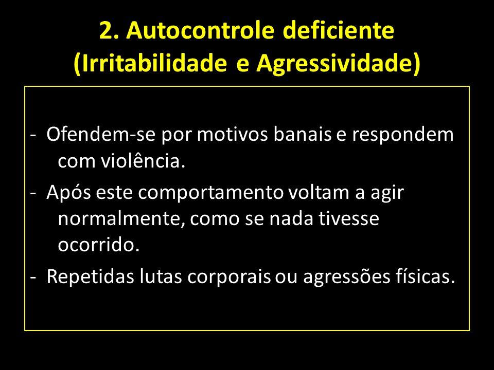2. Autocontrole deficiente (Irritabilidade e Agressividade)