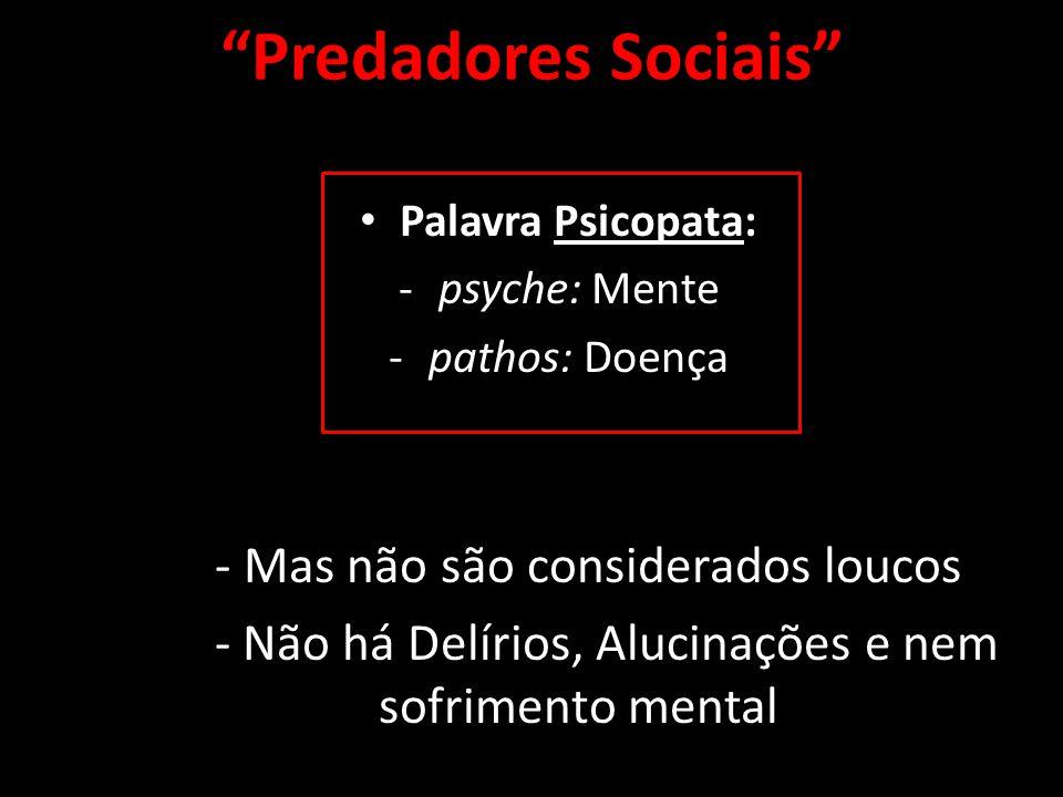 Predadores Sociais - Mas não são considerados loucos