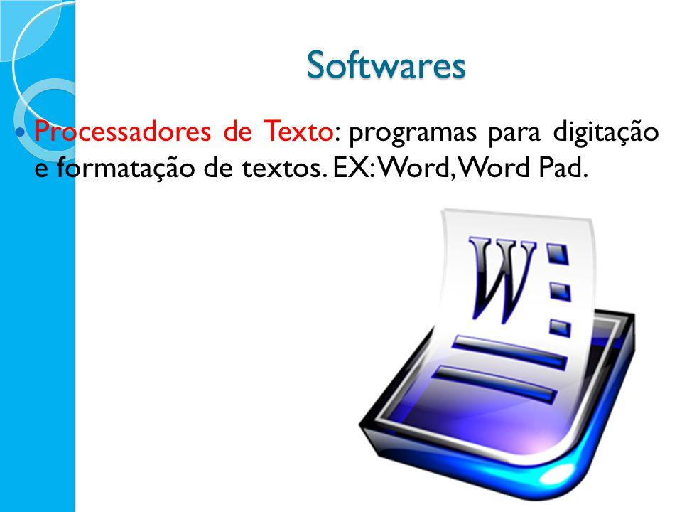 Softwares Processadores de Texto: programas para digitação e formatação de textos.