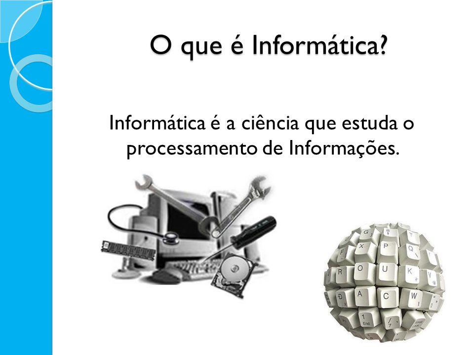 Informática é a ciência que estuda o processamento de Informações.
