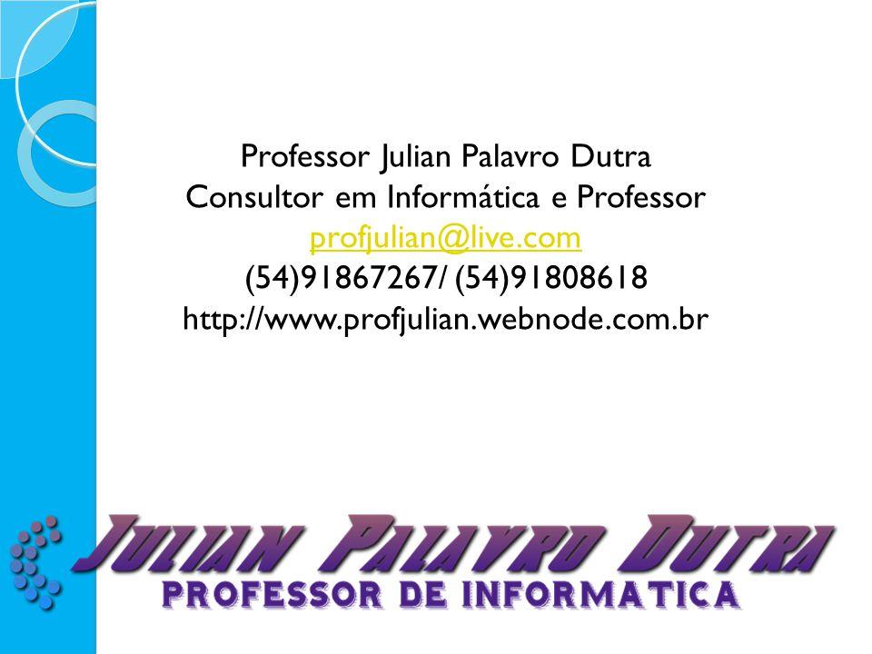 Professor Julian Palavro Dutra Consultor em Informática e Professor