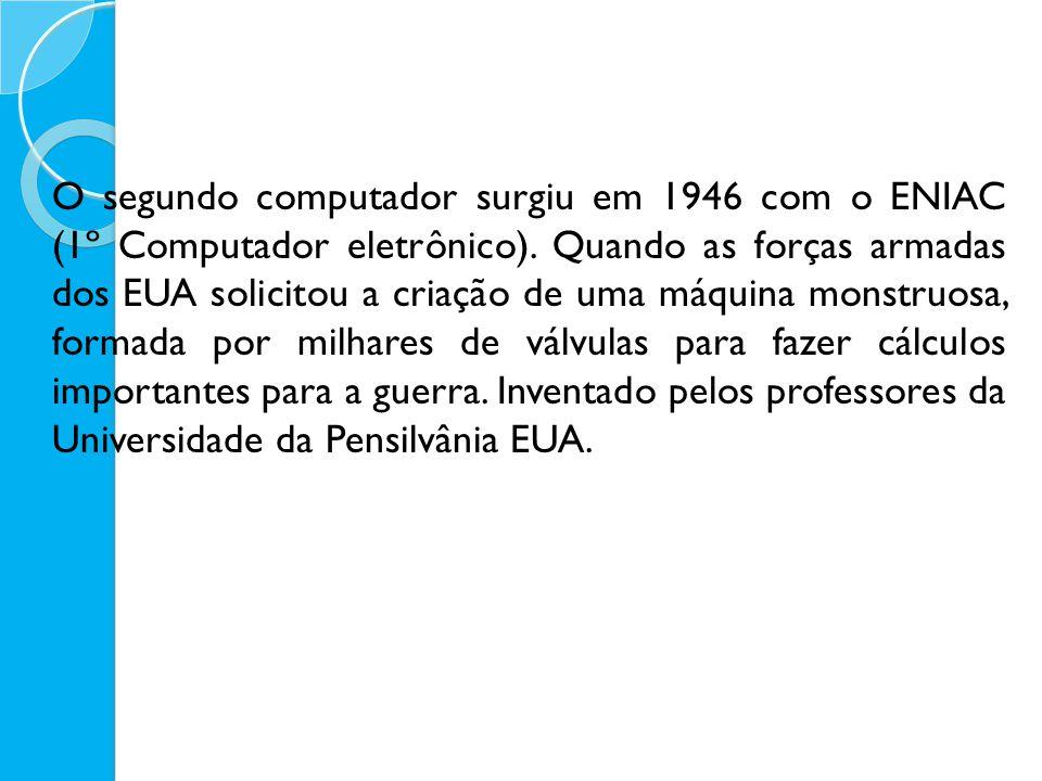 O segundo computador surgiu em 1946 com o ENIAC (1º Computador eletrônico).