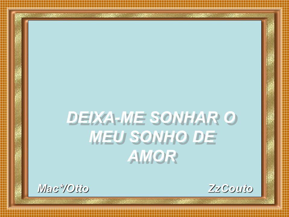 DEIXA-ME SONHAR O MEU SONHO DE AMOR