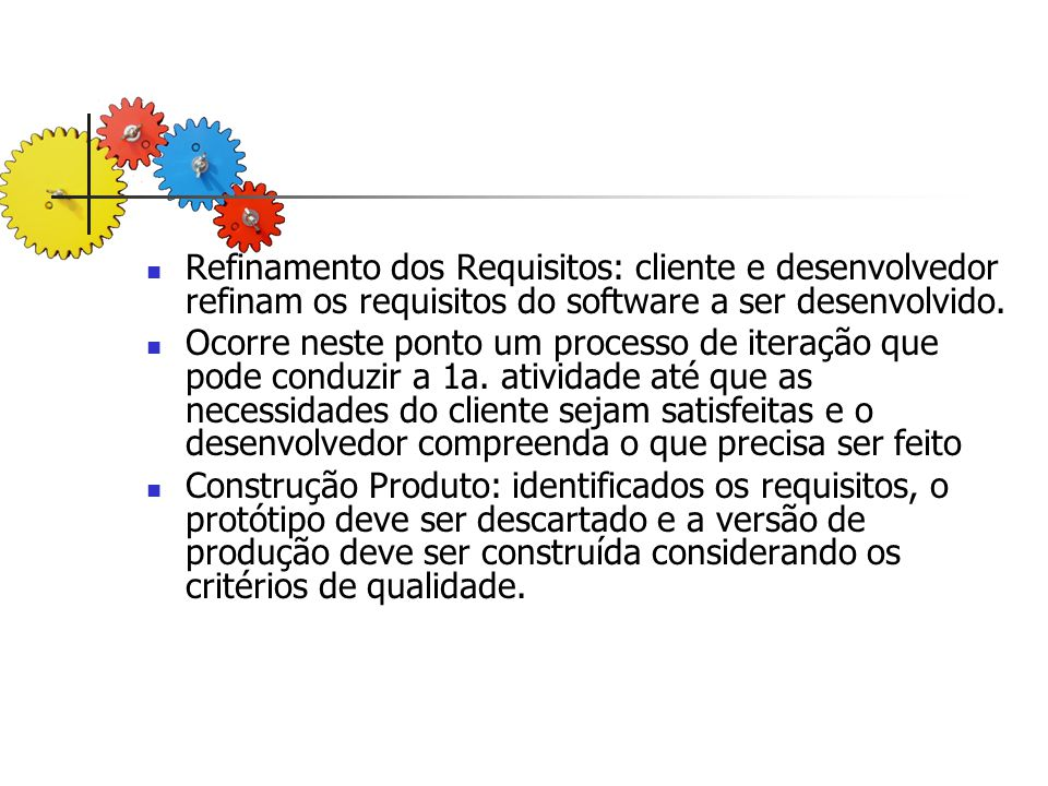 Refinamento dos Requisitos: cliente e desenvolvedor refinam os requisitos do software a ser desenvolvido.