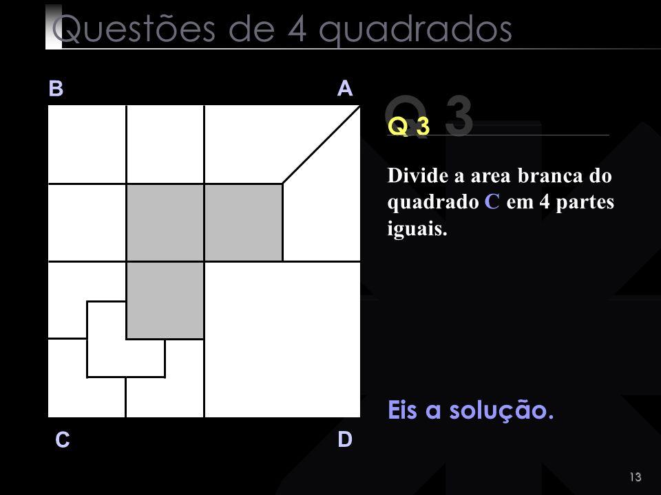 Q 3 Questões de 4 quadrados Q 3 Eis a solução. B A