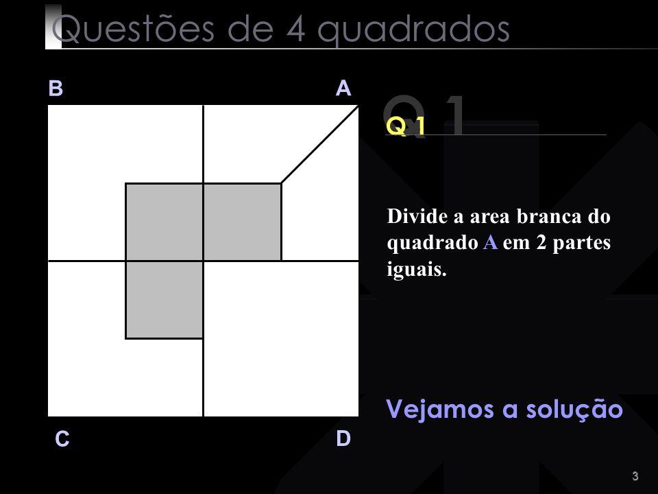 Q 1 Questões de 4 quadrados Q 1 Vejamos a solução B A