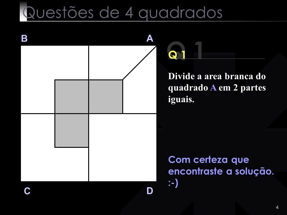 Q 1 Questões de 4 quadrados Q 1 B A
