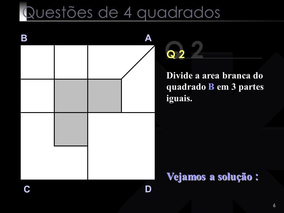 Q 2 Questões de 4 quadrados Q 2 Vejamos a solução : B A