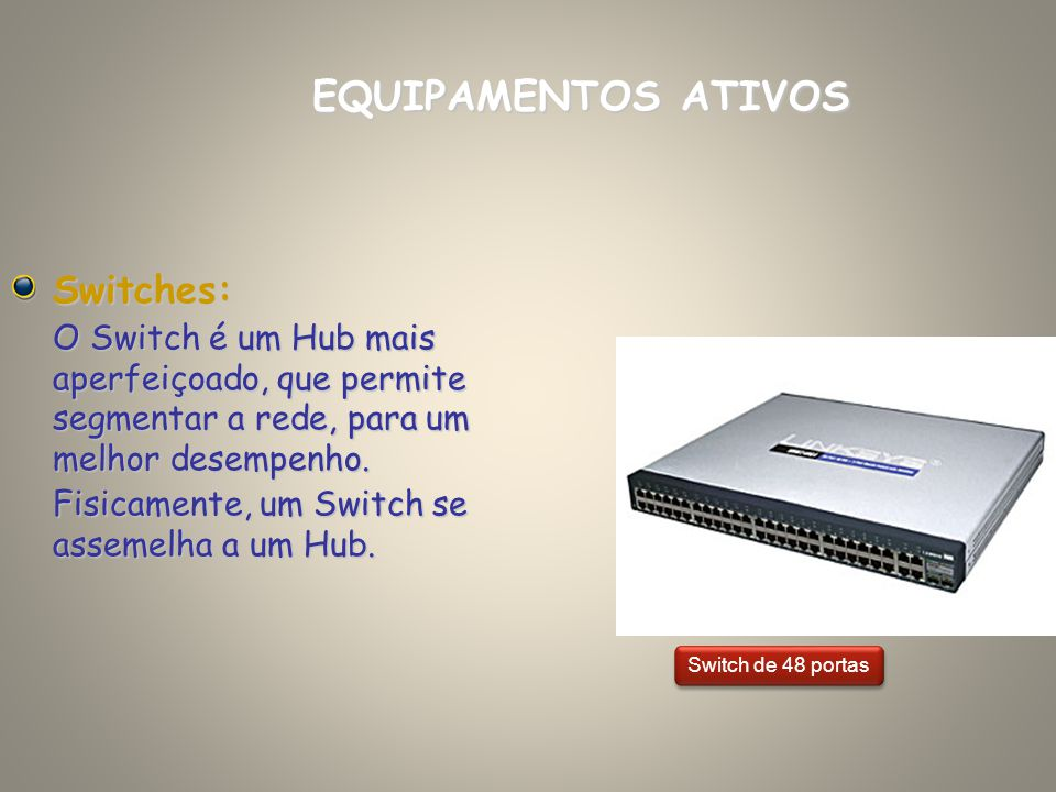 EQUIPAMENTOS ATIVOS Switches: