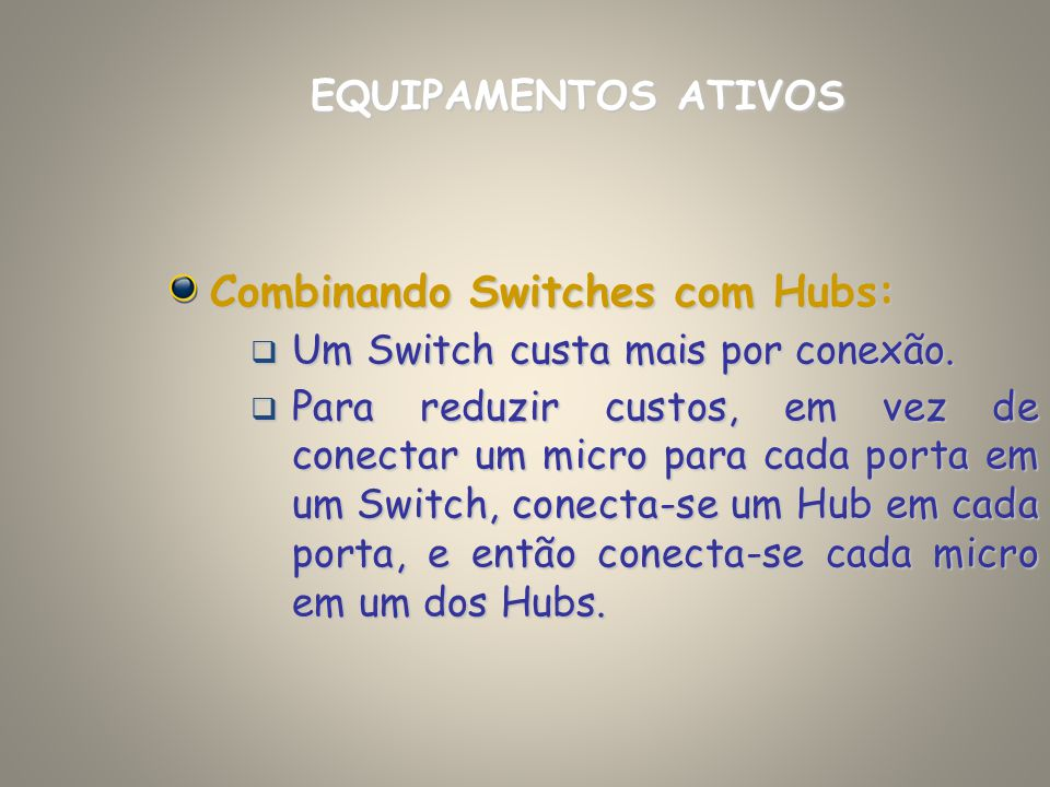 Combinando Switches com Hubs: