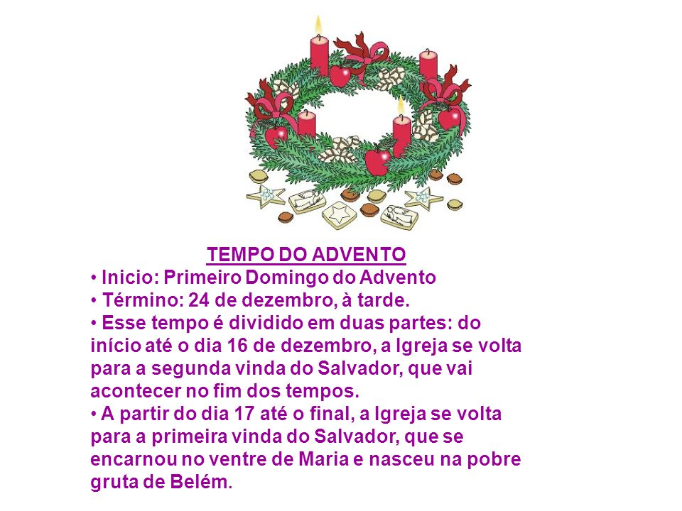 TEMPO DO ADVENTO Inicio: Primeiro Domingo do Advento. Término: 24 de dezembro, à tarde.