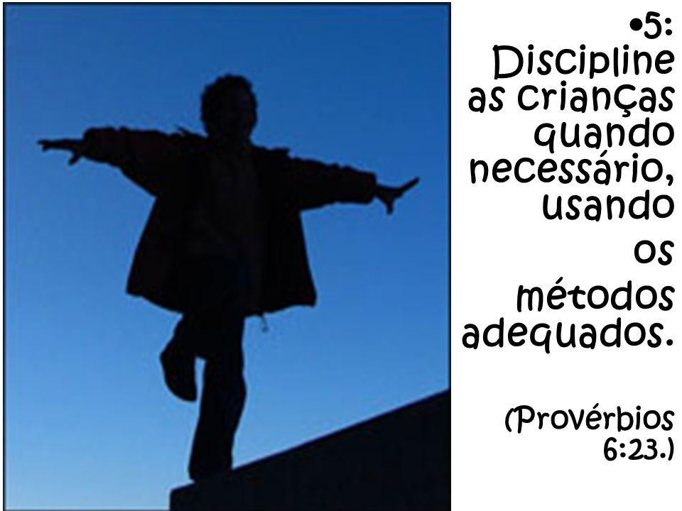 5: Discipline as crianças quando necessário, usando