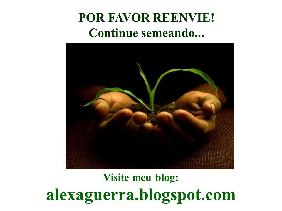 POR FAVOR REENVIE! Continue semeando...