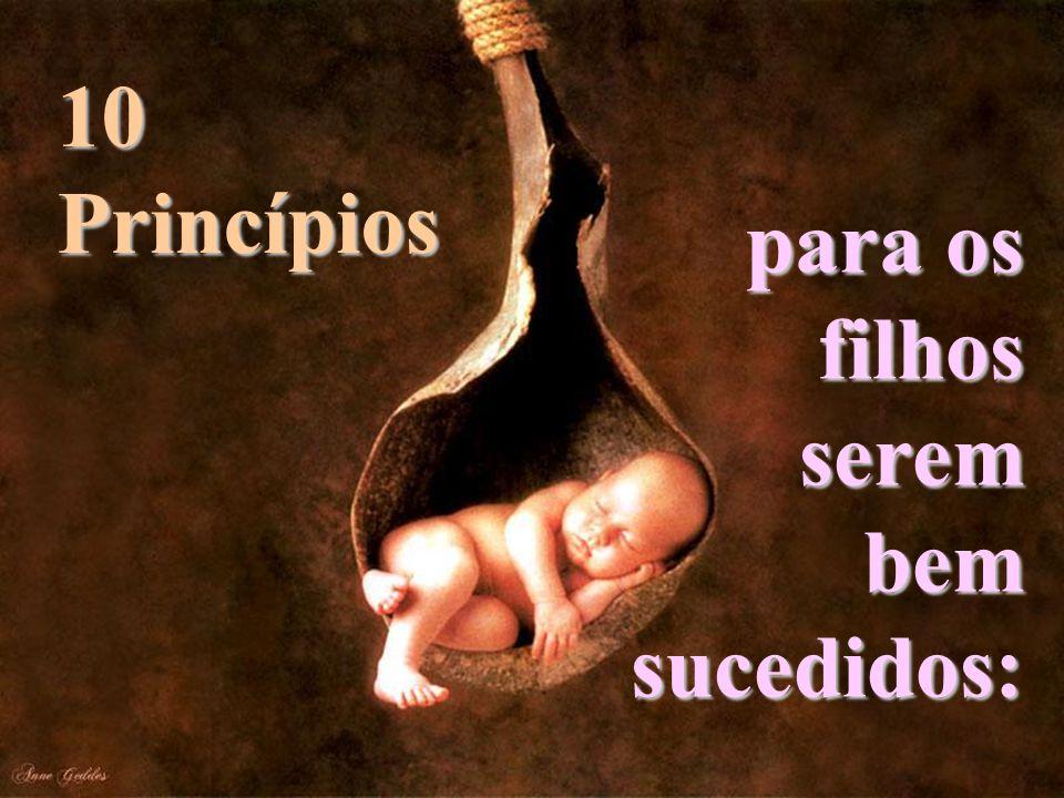 10 Princípios para os filhos serem bem sucedidos: