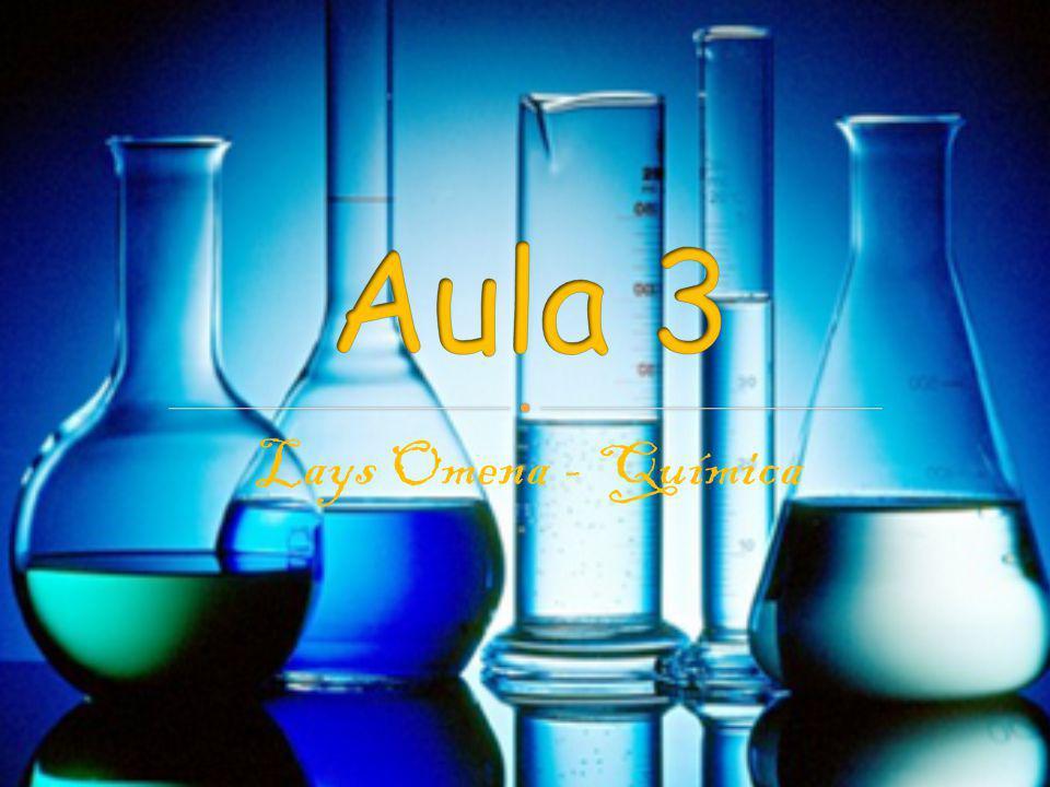 Aula 3 Lays Omena - Química
