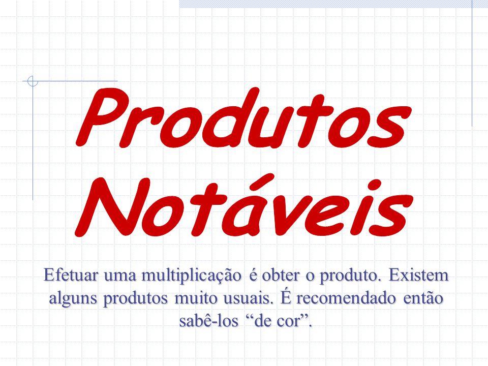 Produtos Notáveis. Efetuar uma multiplicação é obter o produto.
