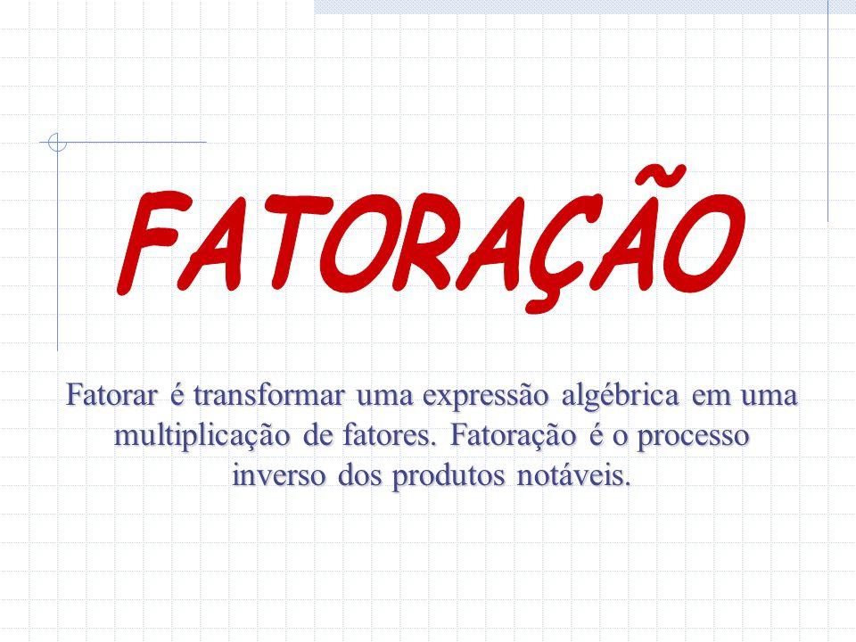 FATORAÇÃO Fatorar é transformar uma expressão algébrica em uma multiplicação de fatores.