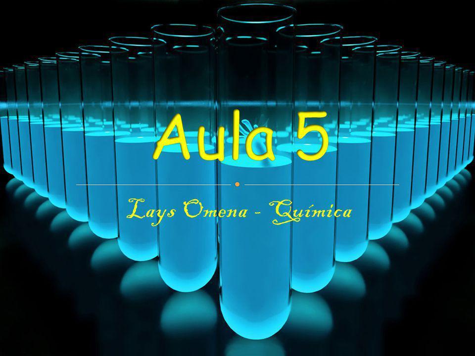 Aula 5 Lays Omena - Química