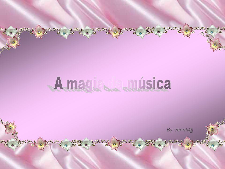 A magia da música By Verinh@