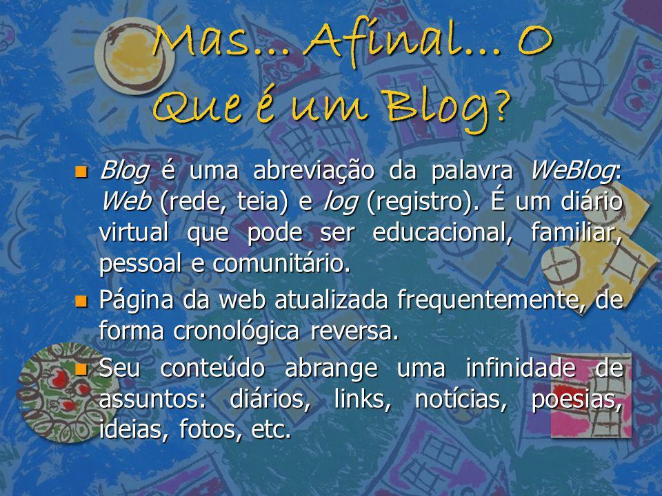 Mas... Afinal... O Que é um Blog