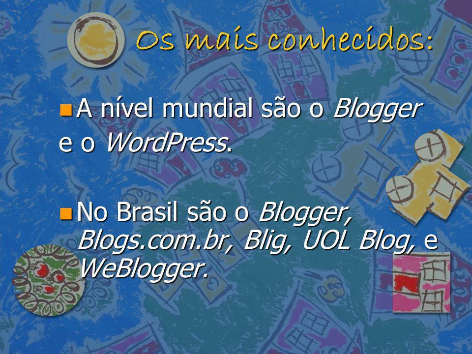 Os mais conhecidos: A nível mundial são o Blogger e o WordPress.