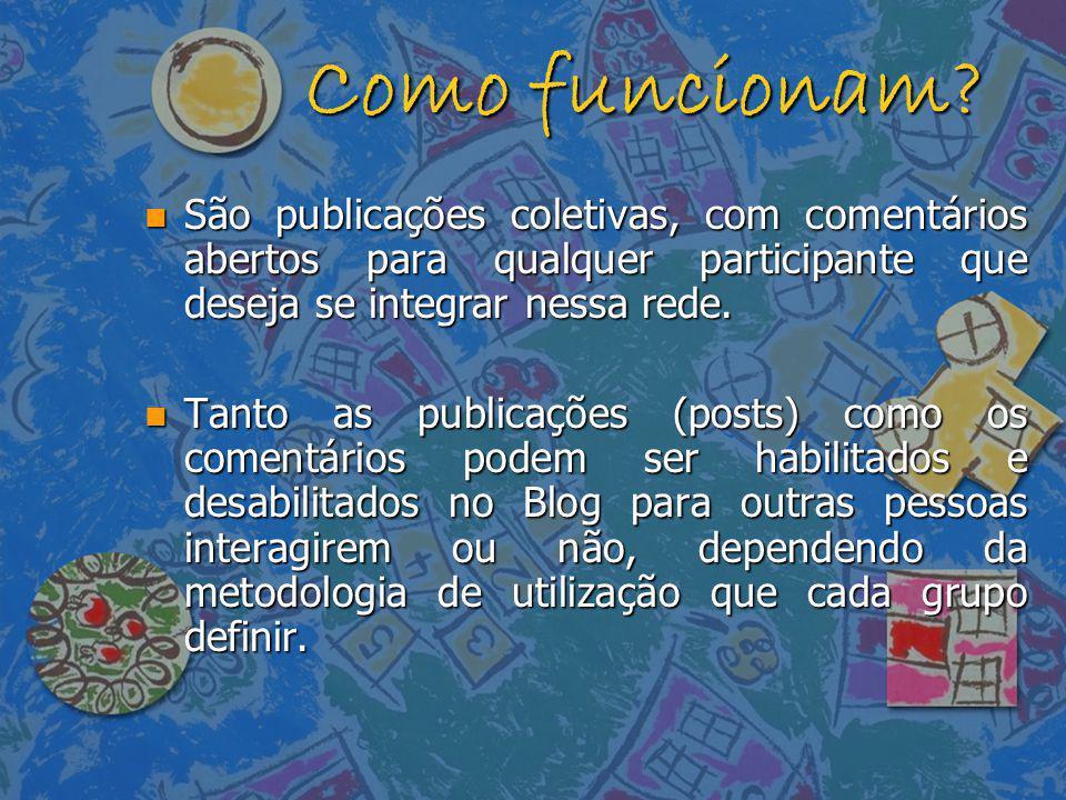 Como funcionam São publicações coletivas, com comentários abertos para qualquer participante que deseja se integrar nessa rede.