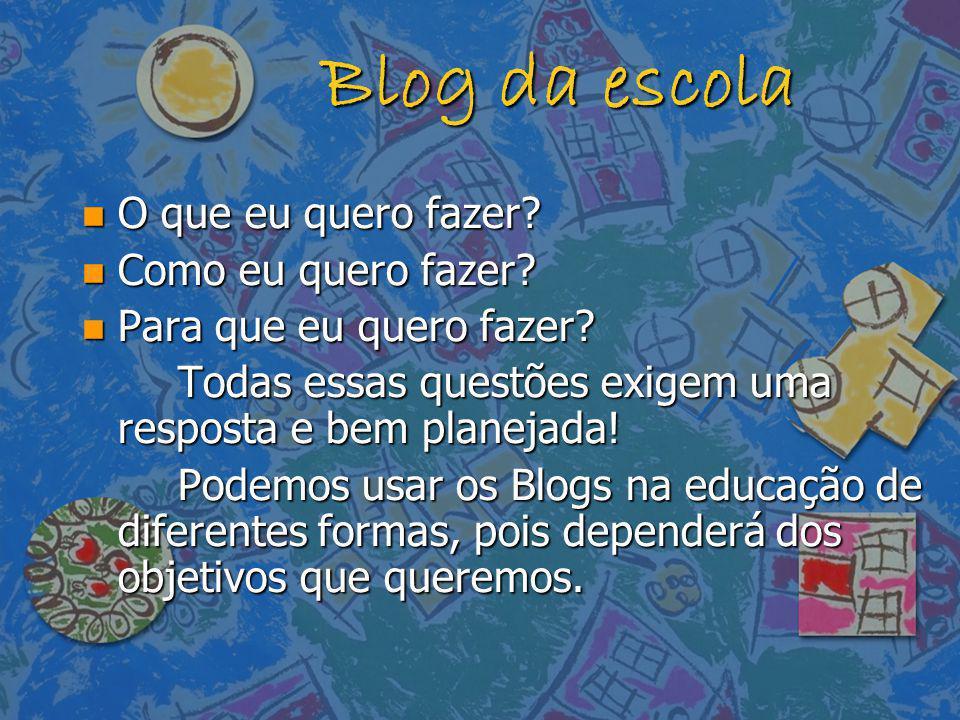 Blog da escola O que eu quero fazer Como eu quero fazer
