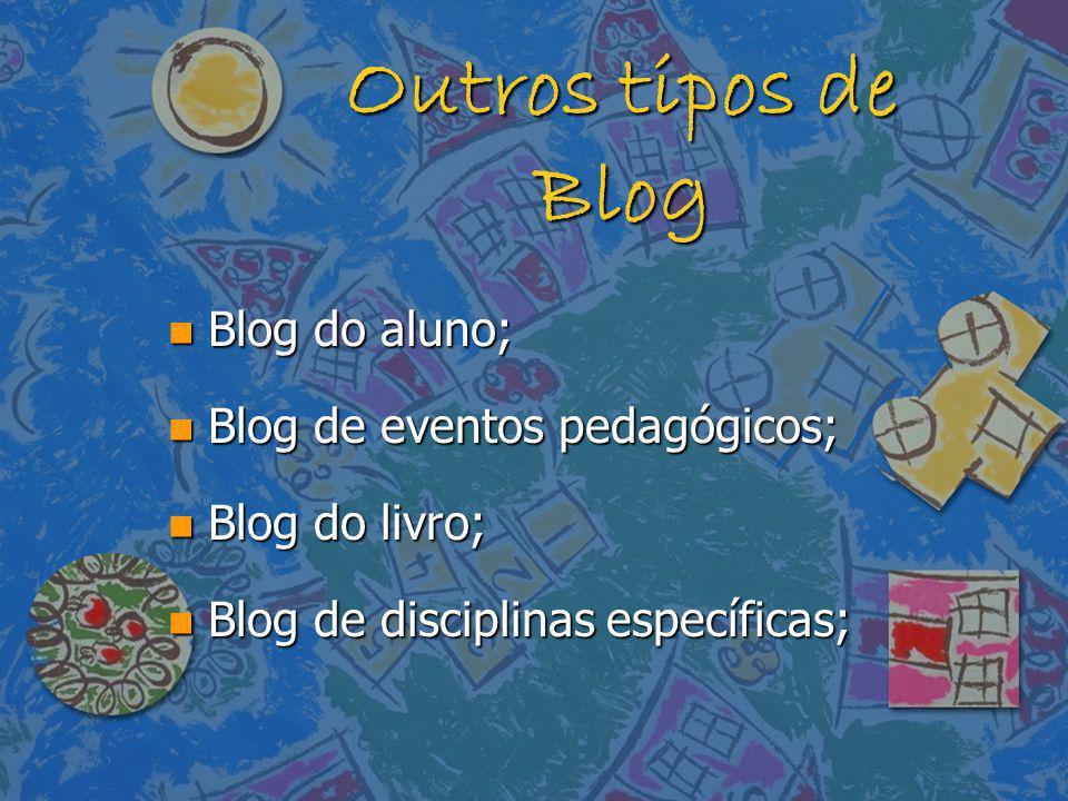 Outros tipos de Blog Blog do aluno; Blog de eventos pedagógicos;