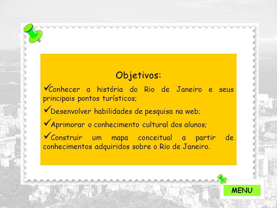 Objetivos: Conhecer a história do Rio de Janeiro e seus principais pontos turísticos; Desenvolver habilidades de pesquisa na web;