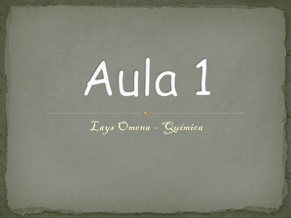 Aula 1 Lays Omena – Química