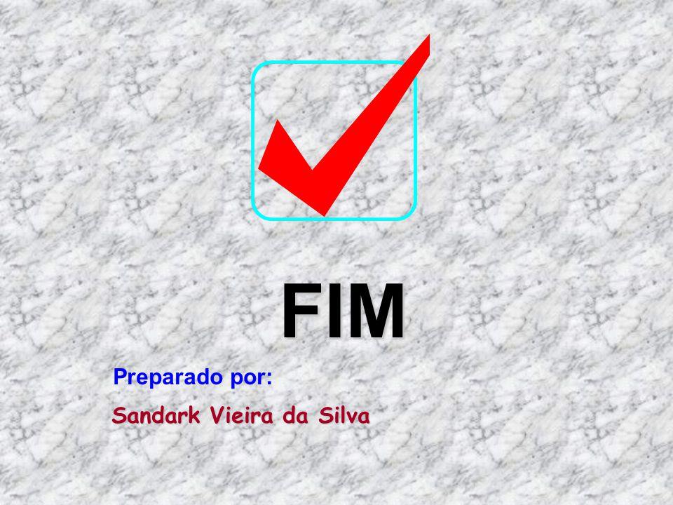FIM Preparado por: Sandark Vieira da Silva