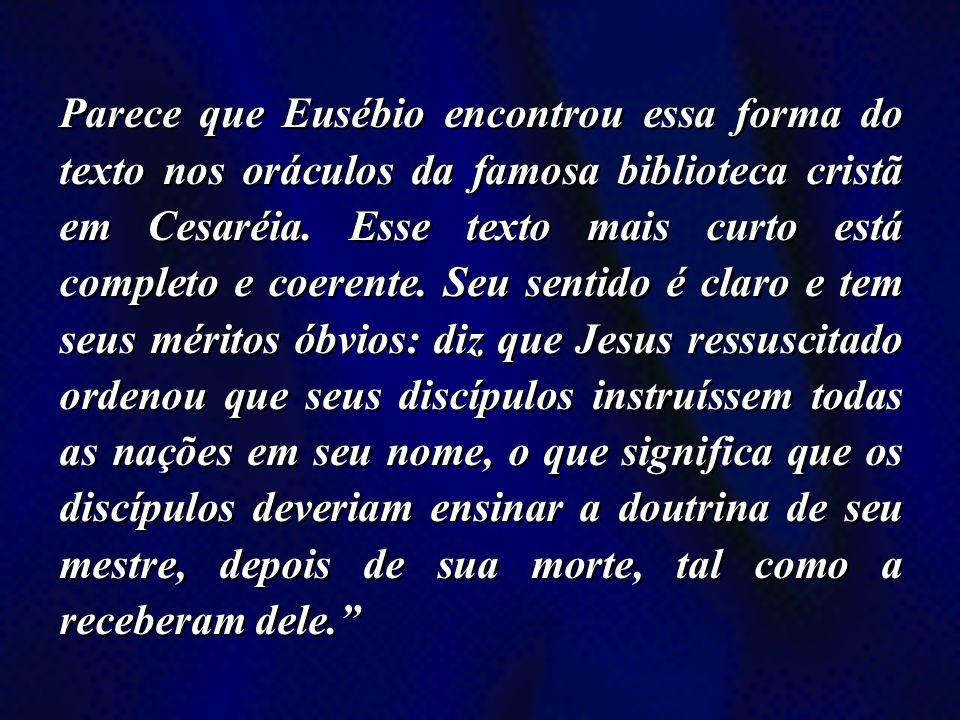 Parece que Eusébio encontrou essa forma do texto nos oráculos da famosa biblioteca cristã em Cesaréia.