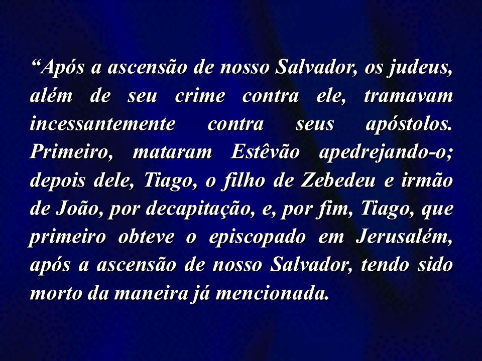 Após a ascensão de nosso Salvador, os judeus, além de seu crime contra ele, tramavam incessantemente contra seus apóstolos.