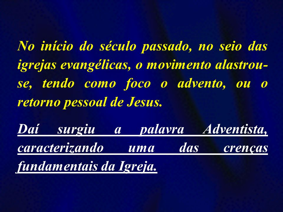 No início do século passado, no seio das igrejas evangélicas, o movimento alastrou-se, tendo como foco o advento, ou o retorno pessoal de Jesus.