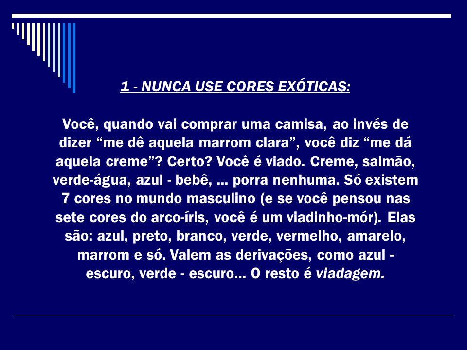 1 - NUNCA USE CORES EXÓTICAS:
