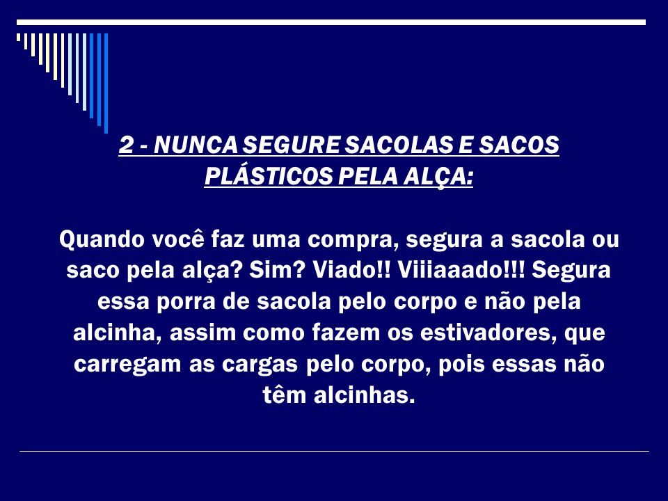 2 - NUNCA SEGURE SACOLAS E SACOS PLÁSTICOS PELA ALÇA: