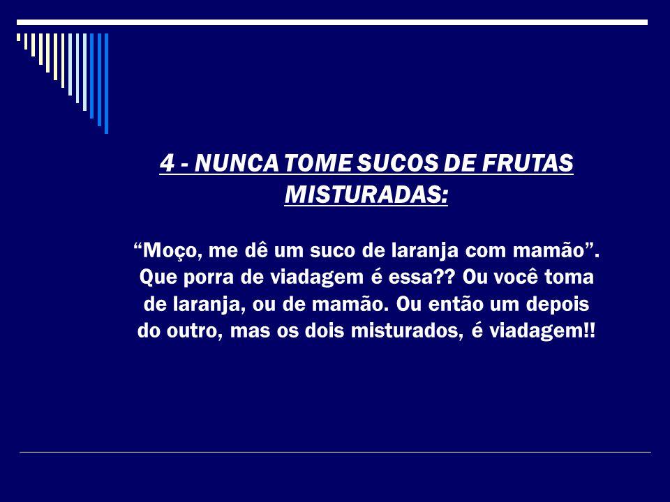4 - NUNCA TOME SUCOS DE FRUTAS MISTURADAS: